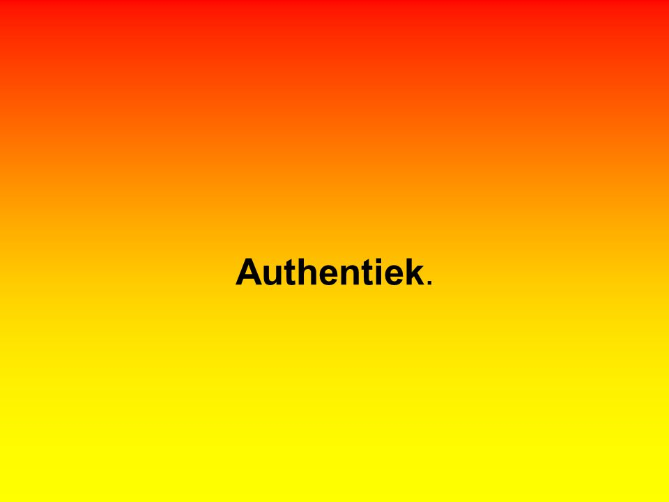 Authentiek.