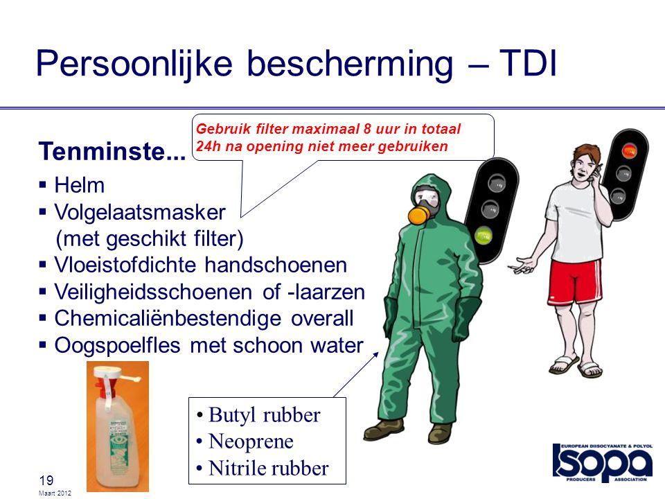 Maart 2012 19  Helm  Volgelaatsmasker (met geschikt filter)  Vloeistofdichte handschoenen  Veiligheidsschoenen of -laarzen  Chemicaliënbestendige