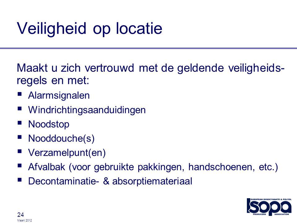 Maart 2012 24 Veiligheid op locatie Maakt u zich vertrouwd met de geldende veiligheids- regels en met:  Alarmsignalen  Windrichtingsaanduidingen  N