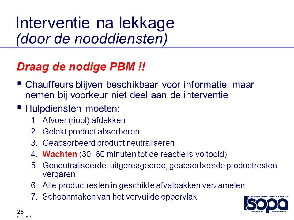 Maart 2012 25 Interventie na lekkage (door de nooddiensten) Draag de nodige PBM !!  Chauffeurs blijven beschikbaar voor informatie, maar nemen bij vo