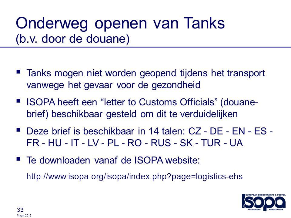 Maart 2012 33 Onderweg openen van Tanks (b.v. door de douane)  Tanks mogen niet worden geopend tijdens het transport vanwege het gevaar voor de gezon