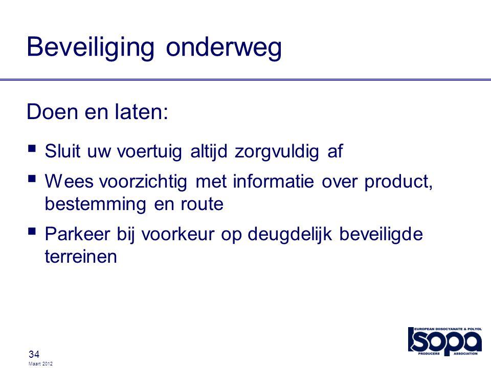 Maart 2012 34 Beveiliging onderweg Doen en laten:  Sluit uw voertuig altijd zorgvuldig af  Wees voorzichtig met informatie over product, bestemming