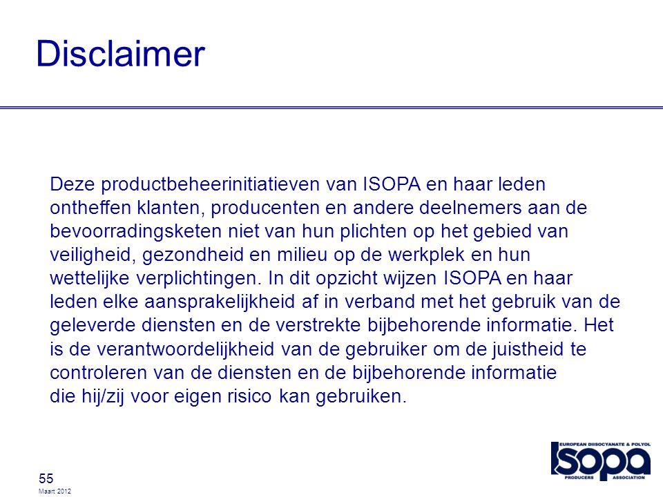 Maart 2012 Disclaimer 55 Deze productbeheerinitiatieven van ISOPA en haar leden ontheffen klanten, producenten en andere deelnemers aan de bevoorradin