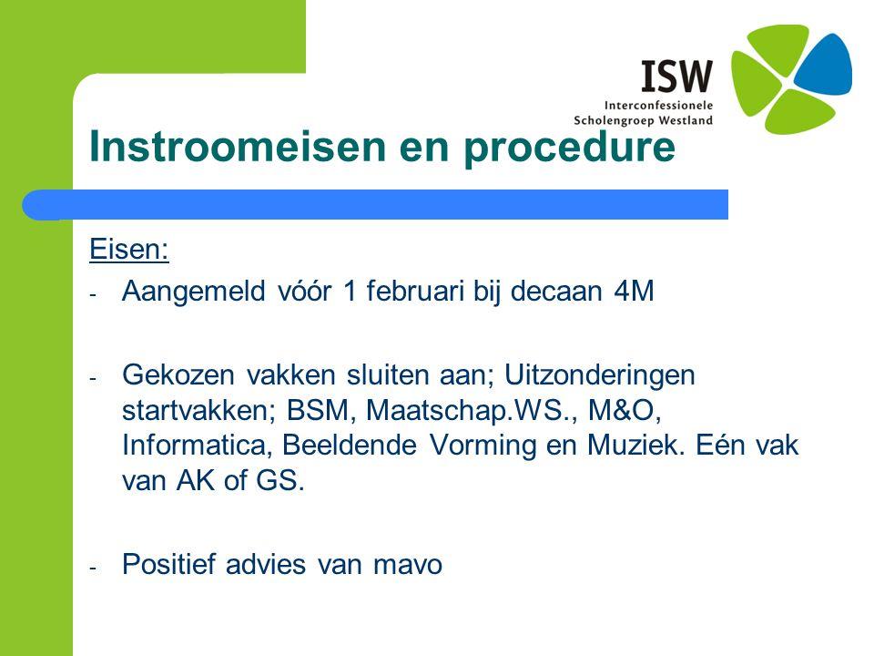 Instroomeisen en procedure Eisen: - Aangemeld vóór 1 februari bij decaan 4M - Gekozen vakken sluiten aan; Uitzonderingen startvakken; BSM, Maatschap.W