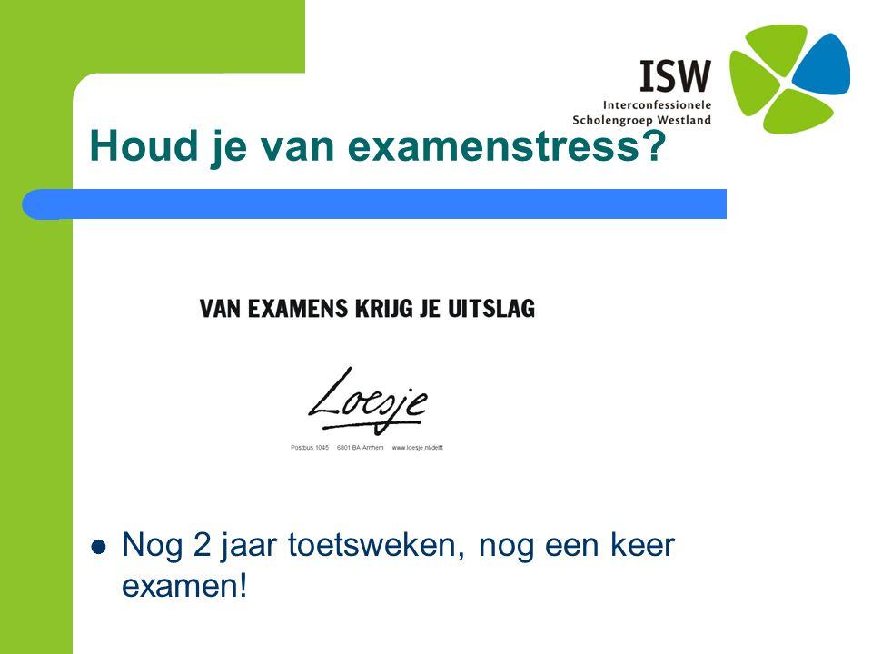 Houd je van examenstress? Nog 2 jaar toetsweken, nog een keer examen!