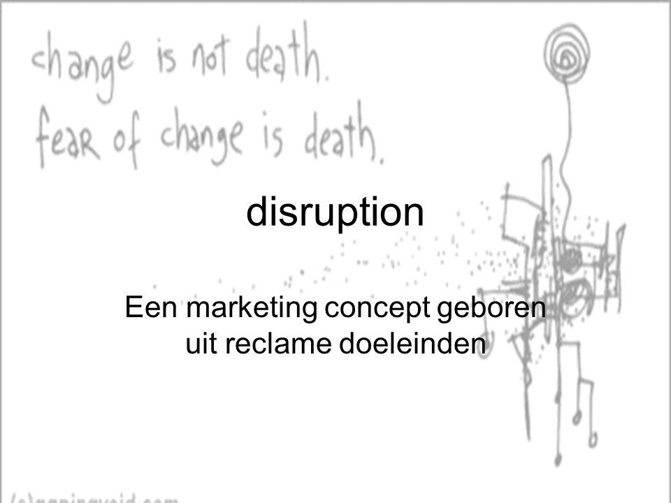 disruption Een marketing concept geboren uit reclame doeleinden