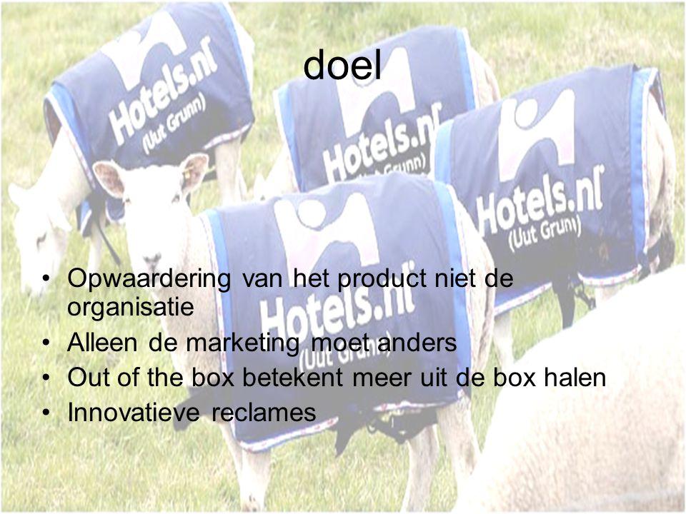 doel Opwaardering van het product niet de organisatie Alleen de marketing moet anders Out of the box betekent meer uit de box halen Innovatieve reclam