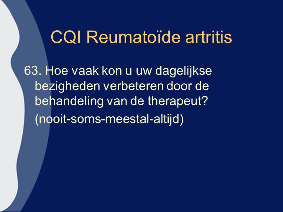 CQI Reumatoïde artritis 63. Hoe vaak kon u uw dagelijkse bezigheden verbeteren door de behandeling van de therapeut? (nooit-soms-meestal-altijd)