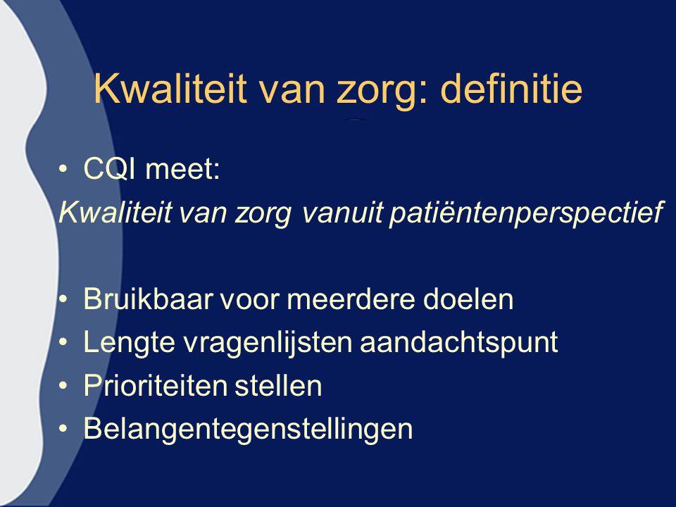 Kwaliteit van zorg: definitie CQI meet: Kwaliteit van zorg vanuit patiëntenperspectief Bruikbaar voor meerdere doelen Lengte vragenlijsten aandachtspunt Prioriteiten stellen Belangentegenstellingen