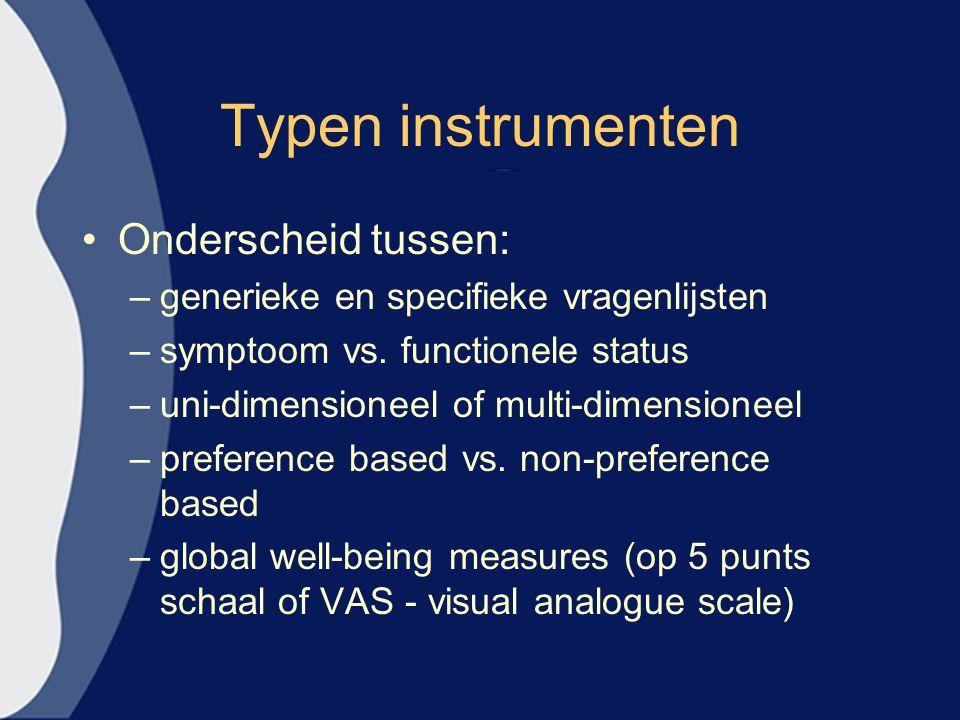 Typen instrumenten Onderscheid tussen: –generieke en specifieke vragenlijsten –symptoom vs. functionele status –uni-dimensioneel of multi-dimensioneel