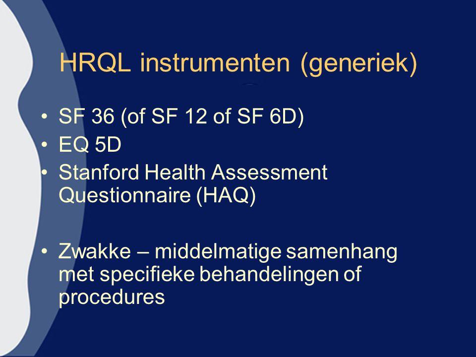 HRQL instrumenten (generiek) SF 36 (of SF 12 of SF 6D) EQ 5D Stanford Health Assessment Questionnaire (HAQ) Zwakke – middelmatige samenhang met specifieke behandelingen of procedures