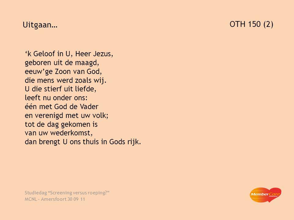 "Uitgaan… Studiedag ""Screening versus roeping?"" MCNL – Amersfoort 30 09 11 OTH 150 (2) 'k Geloof in U, Heer Jezus, geboren uit de maagd, eeuw'ge Zoon v"