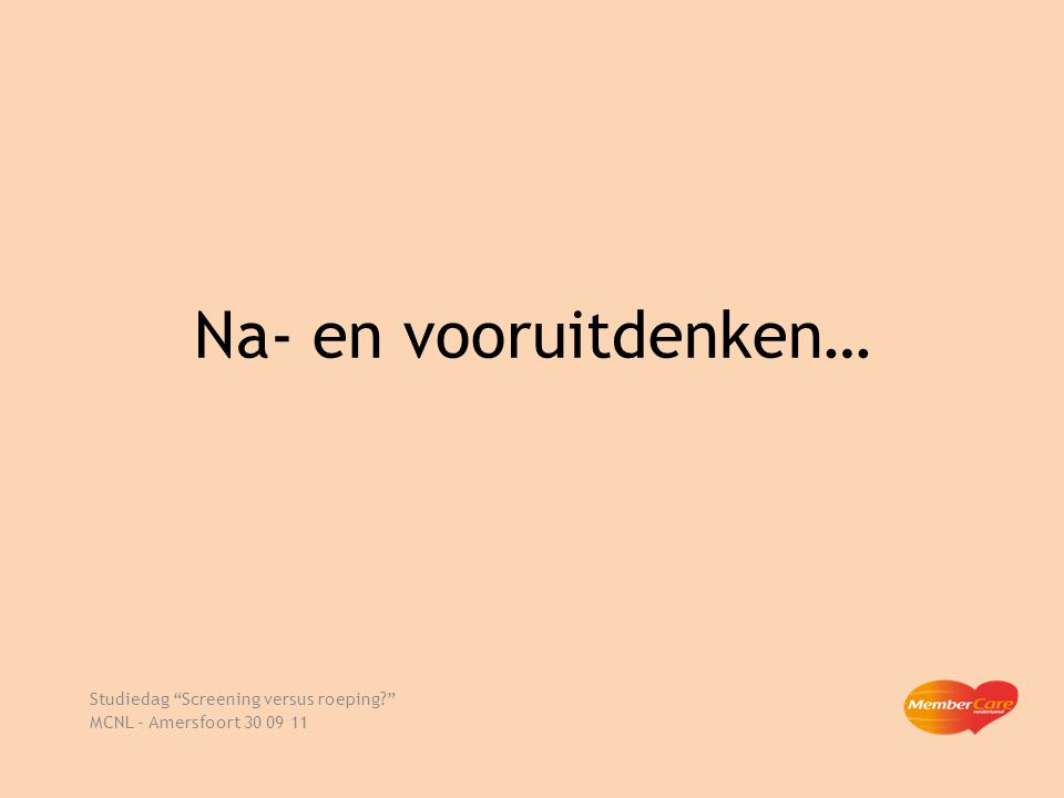 "Na- en vooruitdenken… Studiedag ""Screening versus roeping?"" MCNL – Amersfoort 30 09 11"