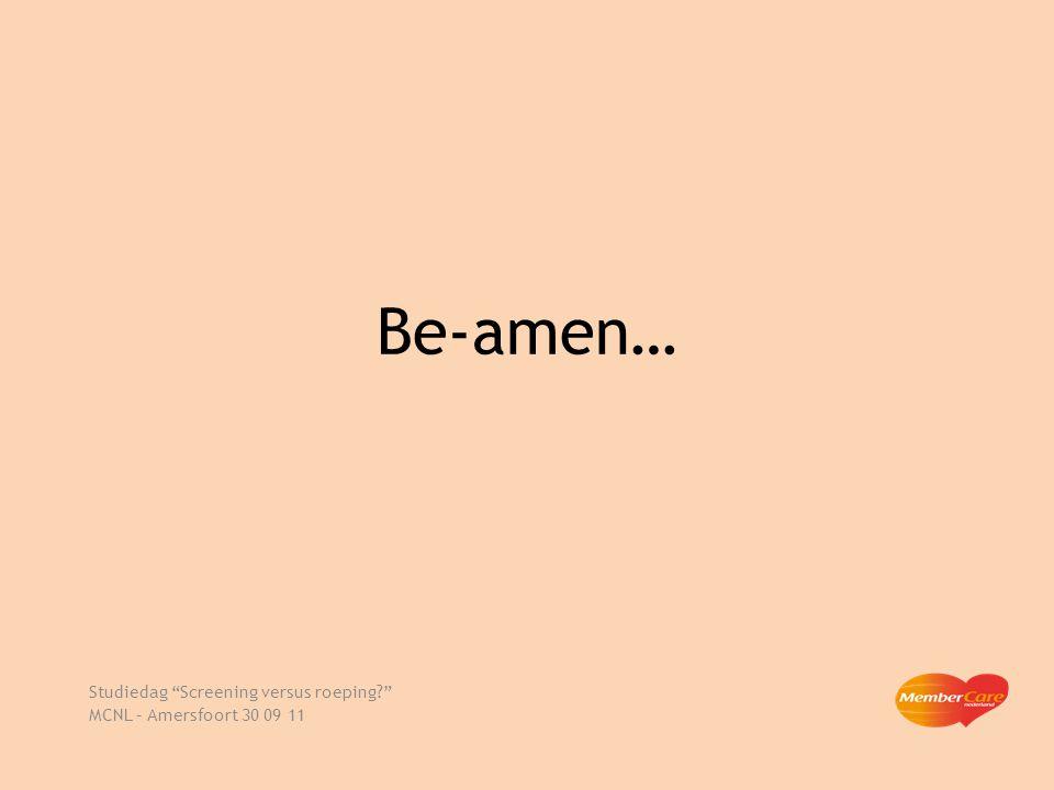 Be-amen… Studiedag Screening versus roeping? MCNL – Amersfoort 30 09 11 Opwekking 518 (1) Heer U doorgrondt en kent mij, mijn zitten en mijn staan.