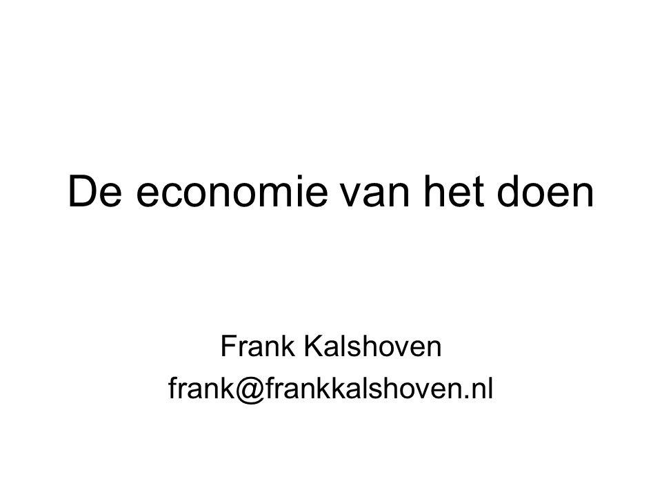 De economie van het doen Frank Kalshoven frank@frankkalshoven.nl