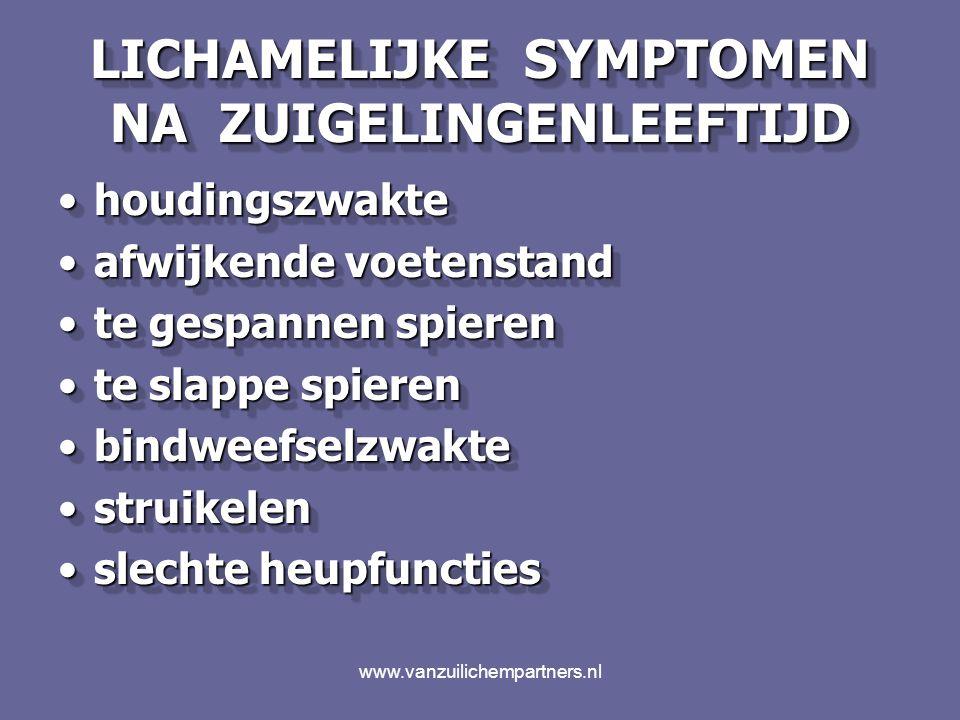 www.vanzuilichempartners.nl LICHAMELIJKE SYMPTOMEN NA ZUIGELINGENLEEFTIJD slecht evenwichtslecht evenwicht matige coördinatiematige coördinatie slecht evenwichtslecht evenwicht matige coördinatiematige coördinatie