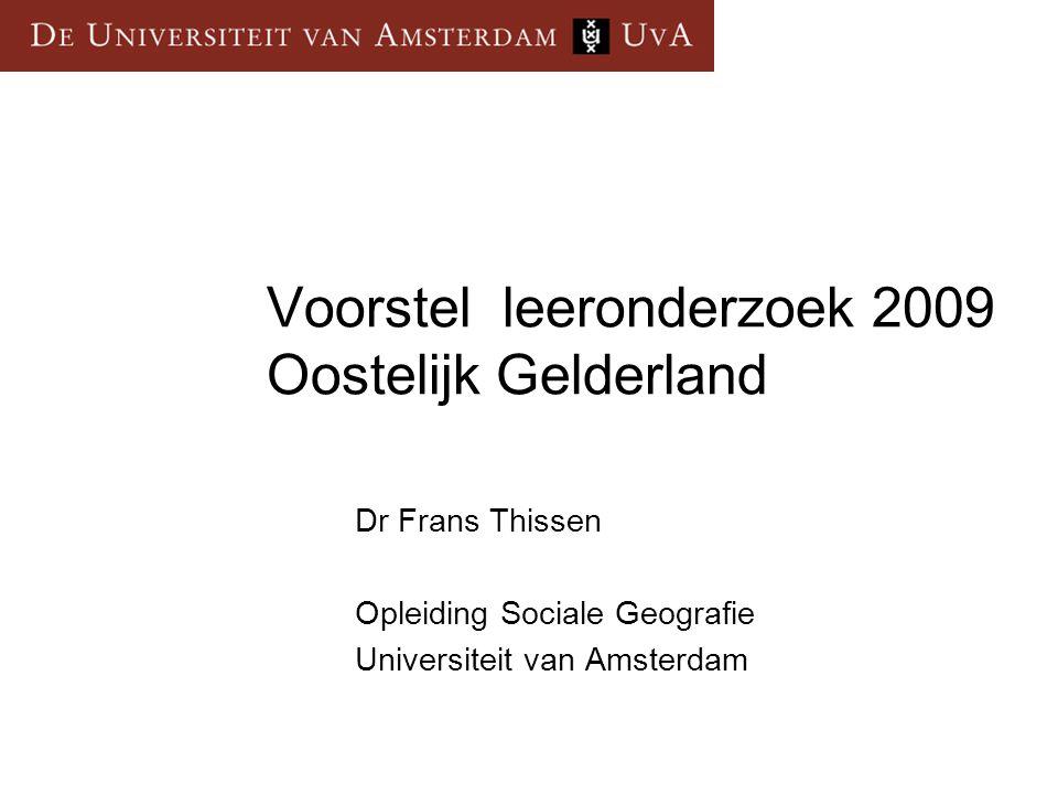 Voorstel leeronderzoek 2009 Oostelijk Gelderland Dr Frans Thissen Opleiding Sociale Geografie Universiteit van Amsterdam