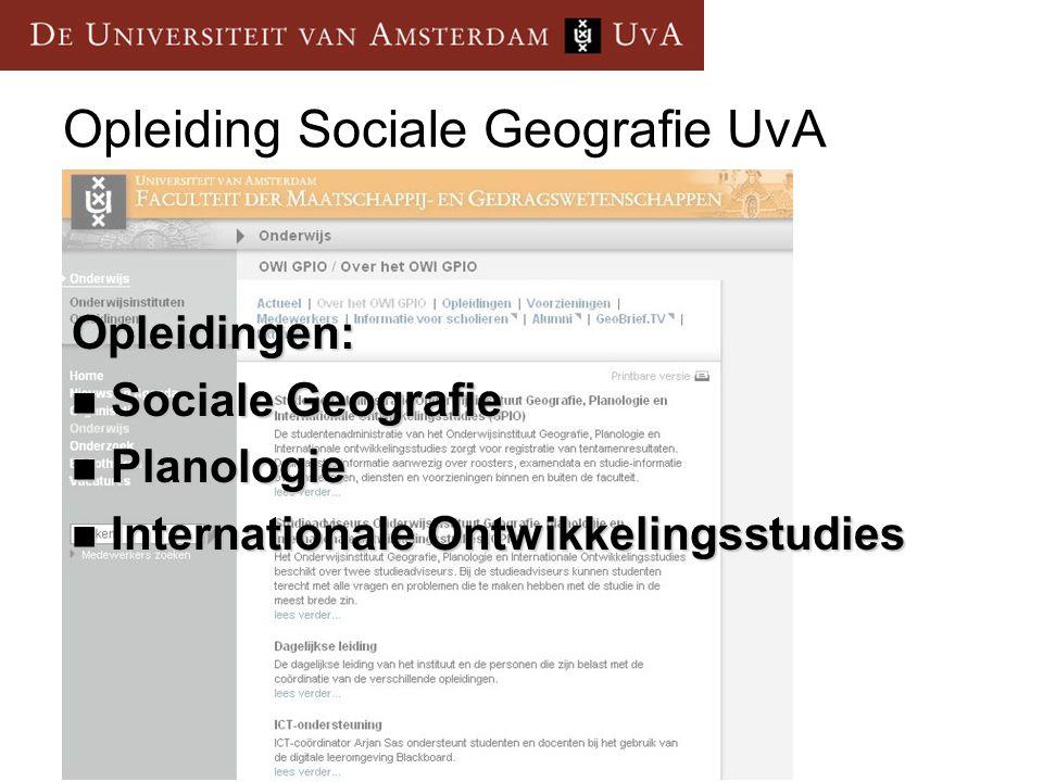 Opleidingen: Sociale Geografie Sociale Geografie Planologie Planologie Internationale Ontwikkelingsstudies Internationale Ontwikkelingsstudies