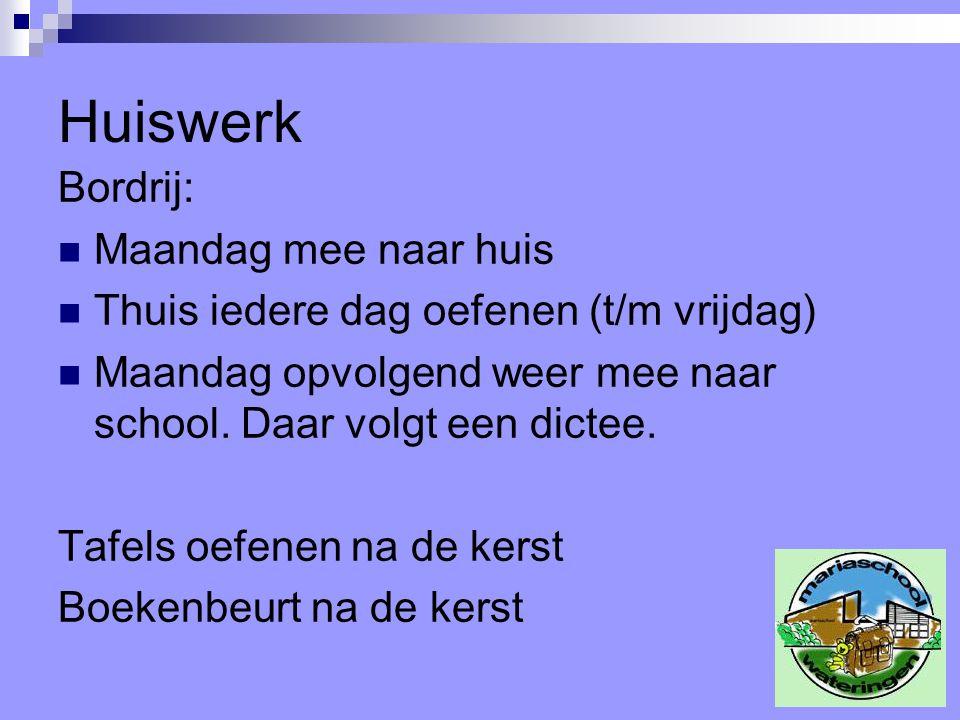 Huiswerk Bordrij: Maandag mee naar huis Thuis iedere dag oefenen (t/m vrijdag) Maandag opvolgend weer mee naar school.