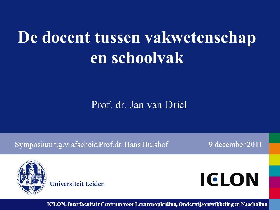 ICLON, Interfacultair Centrum voor Lerarenopleiding, Onderwijsontwikkeling en Nascholing De docent tussen vakwetenschap en schoolvak Prof. dr. Jan van