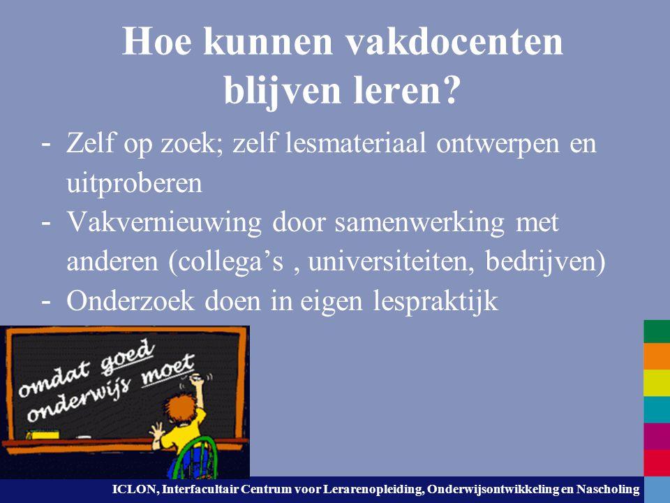 ICLON, Interfacultair Centrum voor Lerarenopleiding, Onderwijsontwikkeling en Nascholing Hoe kunnen vakdocenten blijven leren? - Zelf op zoek; zelf le