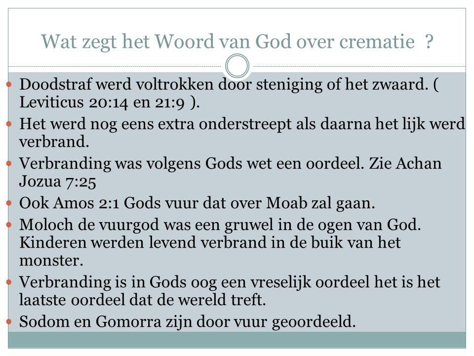 Wat zegt het Woord van God over crematie ? Doodstraf werd voltrokken door steniging of het zwaard. ( Leviticus 20:14 en 21:9 ). Het werd nog eens extr