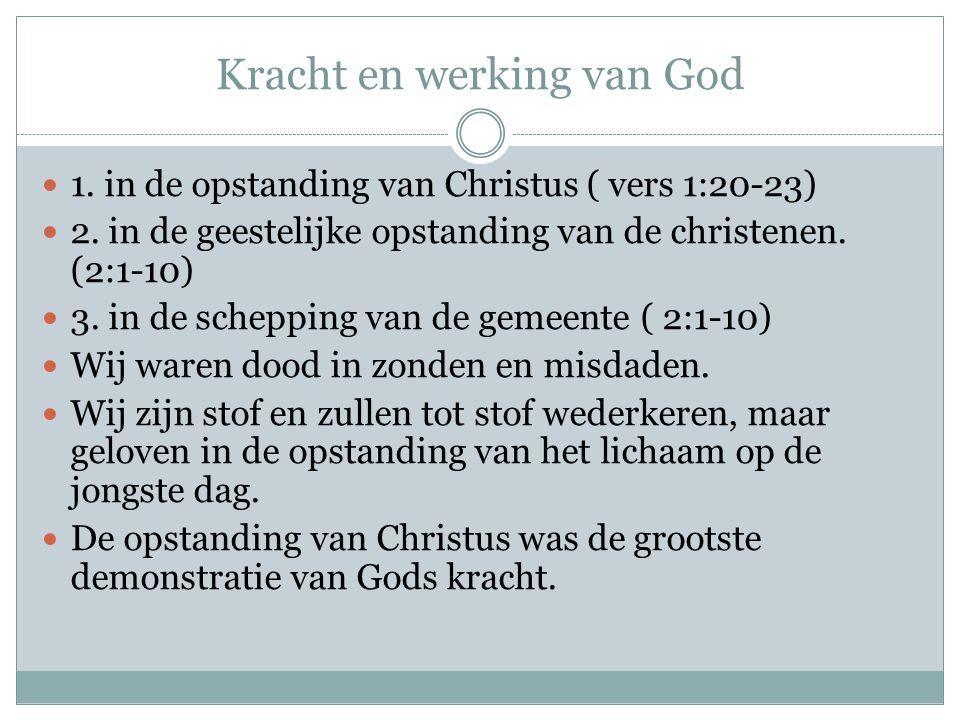 Kracht en werking van God 1. in de opstanding van Christus ( vers 1:20-23) 2. in de geestelijke opstanding van de christenen. (2:1-10) 3. in de schepp