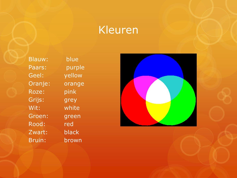 Kleuren Blauw: blue Paars: purple Geel: yellow Oranje: orange Roze: pink Grijs:grey Wit: white Groen: green Rood: red Zwart: black Bruin: brown