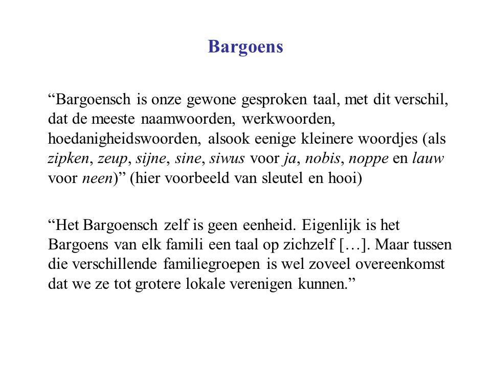 """Bargoens """"Bargoensch is onze gewone gesproken taal, met dit verschil, dat de meeste naamwoorden, werkwoorden, hoedanigheidswoorden, alsook eenige klei"""