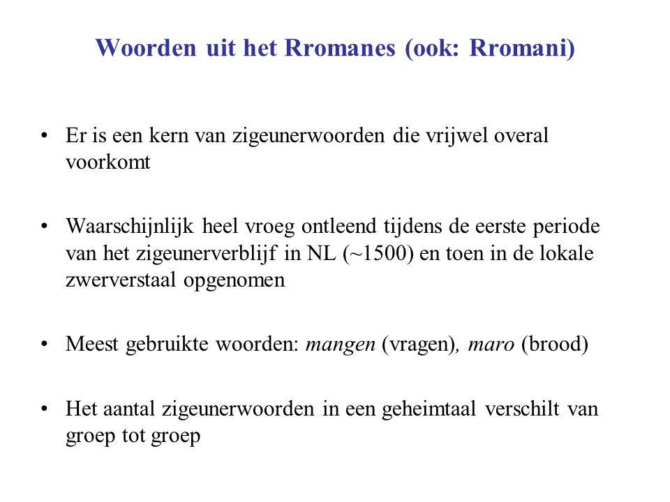 Woorden uit het Rromanes (ook: Rromani) Er is een kern van zigeunerwoorden die vrijwel overal voorkomt Waarschijnlijk heel vroeg ontleend tijdens de e