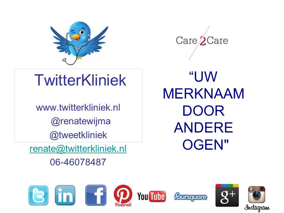 TwitterKliniek www.twitterkliniek.nl @renatewijma @tweetkliniek renate@twitterkliniek.nl 06-46078487 UW MERKNAAM DOOR ANDERE OGEN