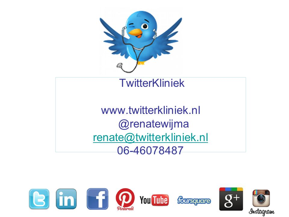 TwitterKliniek www.twitterkliniek.nl @renatewijma renate@twitterkliniek.nl 06-46078487