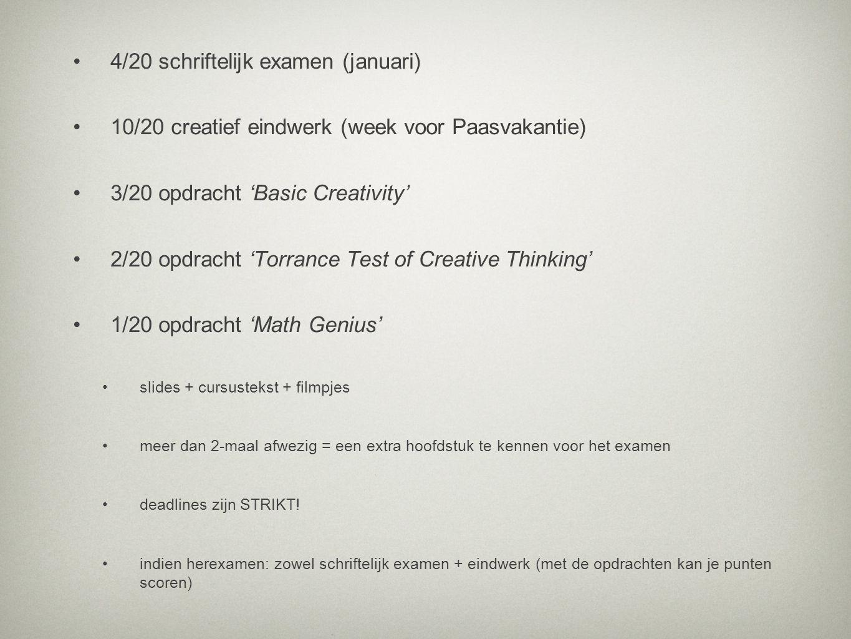 4/20 schriftelijk examen (januari) 10/20 creatief eindwerk (week voor Paasvakantie) 3/20 opdracht 'Basic Creativity' 2/20 opdracht 'Torrance Test of C