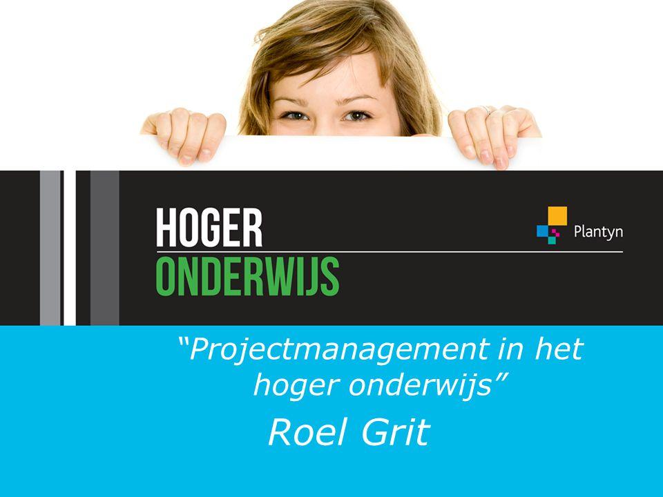 """""""Projectmanagement in het hoger onderwijs"""" Roel Grit"""