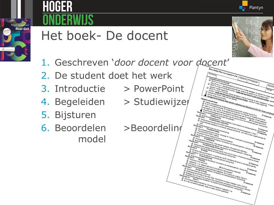 Het boek- De docent 1.Geschreven 'door docent voor docent' 2.De student doet het werk 3.Introductie> PowerPoint 4.Begeleiden > Studiewijzer 5.Bijsture