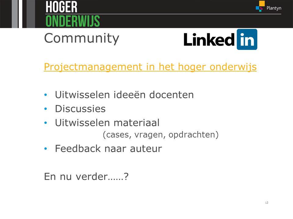 Community Projectmanagement in het hoger onderwijs Uitwisselen ideeën docenten Discussies Uitwisselen materiaal (cases, vragen, opdrachten) Feedback n