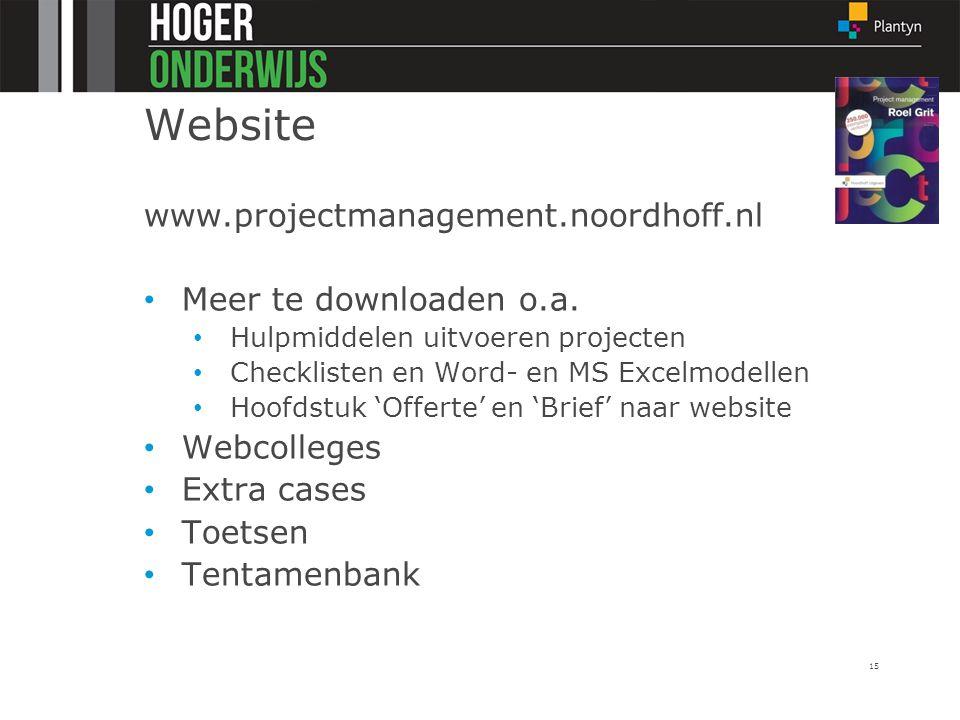 15 Website www.projectmanagement.noordhoff.nl Meer te downloaden o.a. Hulpmiddelen uitvoeren projecten Checklisten en Word- en MS Excelmodellen Hoofds