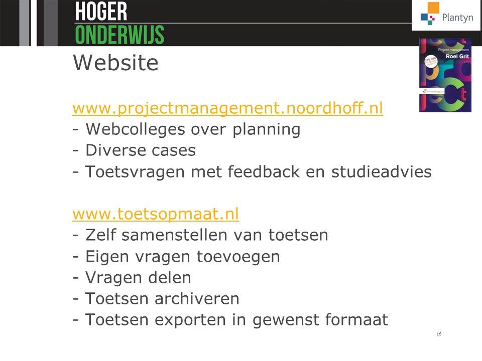 16 Website www.projectmanagement.noordhoff.nl - Webcolleges over planning - Diverse cases - Toetsvragen met feedback en studieadvies www.toetsopmaat.n
