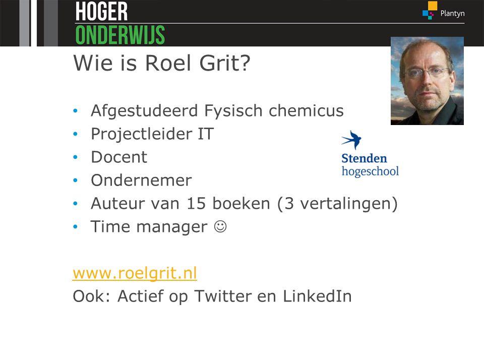 Wie is Roel Grit? Afgestudeerd Fysisch chemicus Projectleider IT Docent Ondernemer Auteur van 15 boeken (3 vertalingen) Time manager www.roelgrit.nl O