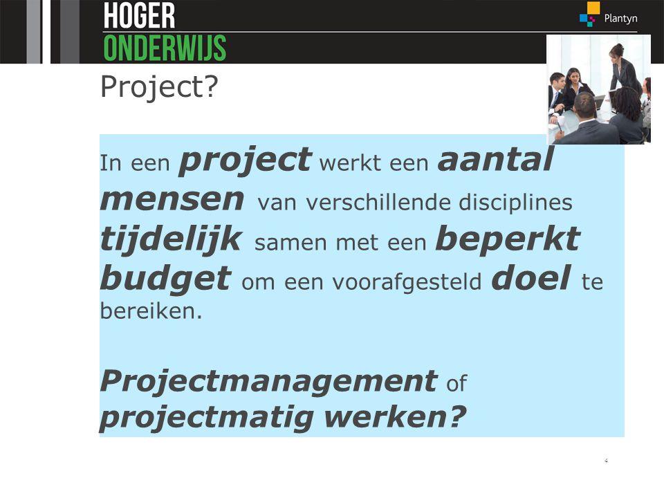 Project? In een project werkt een aantal mensen van verschillende disciplines tijdelijk samen met een beperkt budget om een voorafgesteld doel te bere