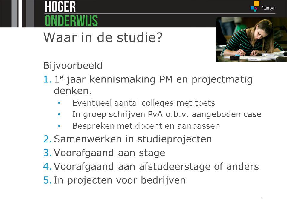 Waar in de studie? Bijvoorbeeld 1.1 e jaar kennismaking PM en projectmatig denken. Eventueel aantal colleges met toets In groep schrijven PvA o.b.v. a