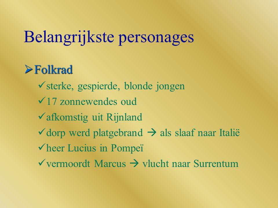 Belangrijkste personages  Folkrad sterke, gespierde, blonde jongen 17 zonnewendes oud afkomstig uit Rijnland dorp werd platgebrand  als slaaf naar I