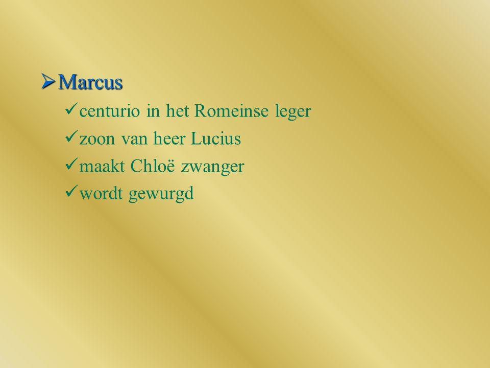  Marcus centurio in het Romeinse leger zoon van heer Lucius maakt Chloë zwanger wordt gewurgd
