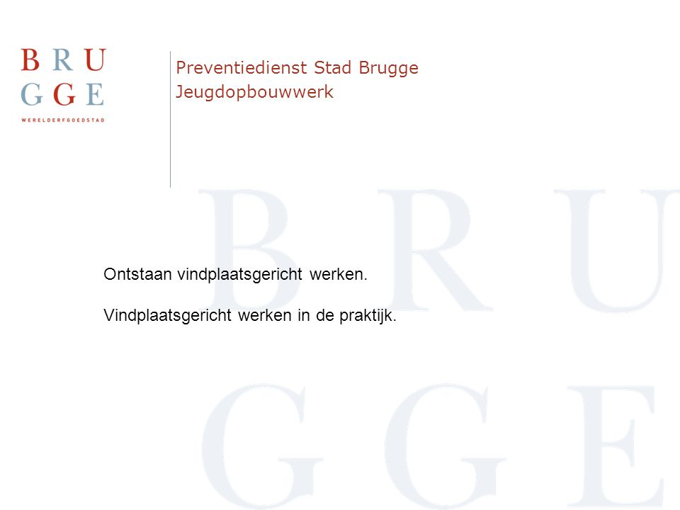 Preventiedienst Stad Brugge Jeugdopbouwwerk Ontstaan vindplaatsgericht werken. Vindplaatsgericht werken in de praktijk.