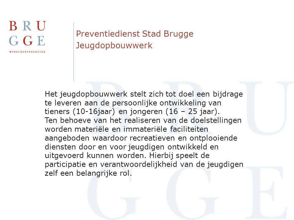 Preventiedienst Stad Brugge Jeugdopbouwwerk Het jeugdopbouwwerk stelt zich tot doel een bijdrage te leveren aan de persoonlijke ontwikkeling van tiene