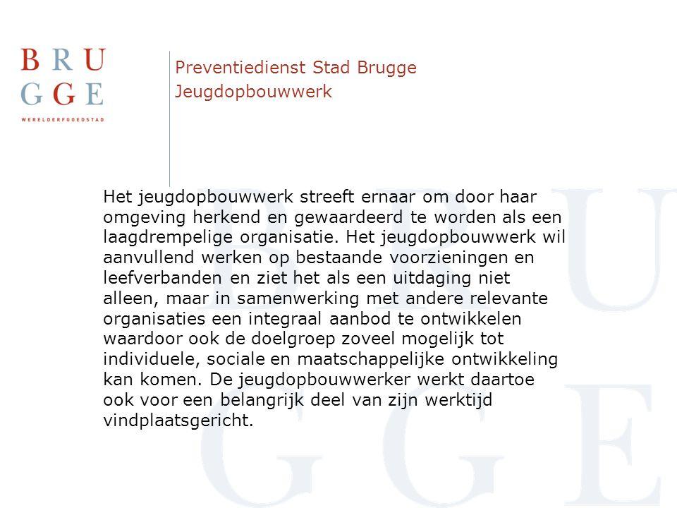 Preventiedienst Stad Brugge Jeugdopbouwwerk Het jeugdopbouwwerk streeft ernaar om door haar omgeving herkend en gewaardeerd te worden als een laagdrem