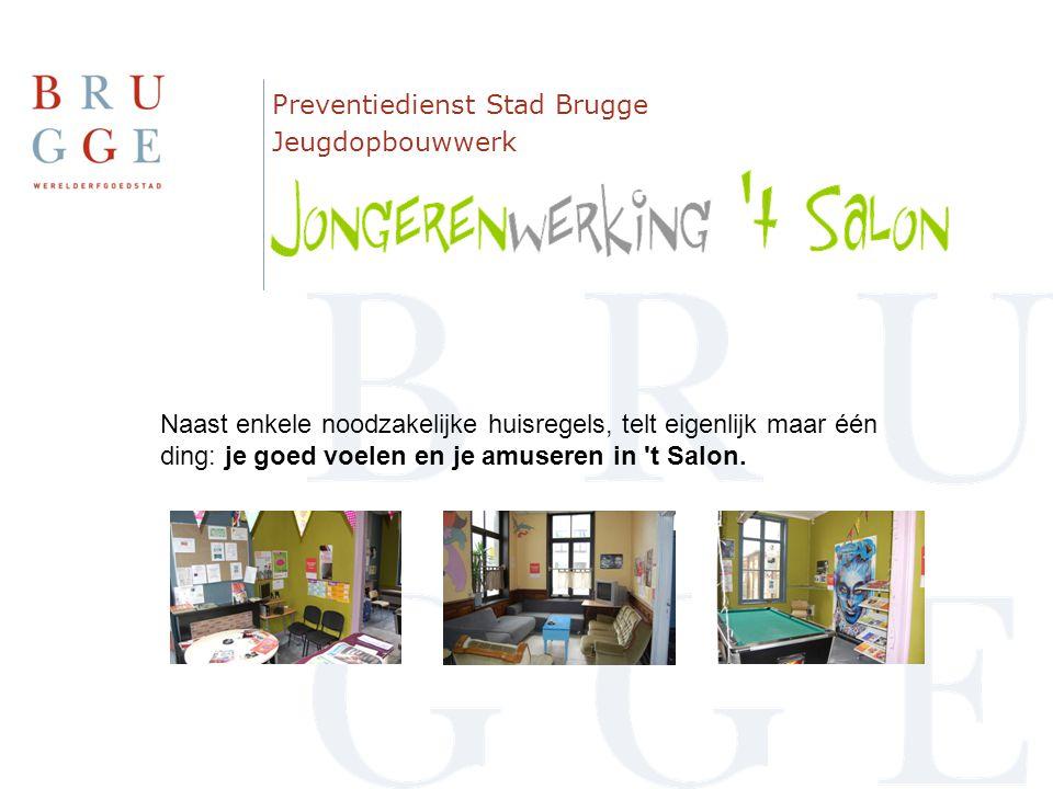 Preventiedienst Stad Brugge Jeugdopbouwwerk Naast enkele noodzakelijke huisregels, telt eigenlijk maar één ding: je goed voelen en je amuseren in 't S
