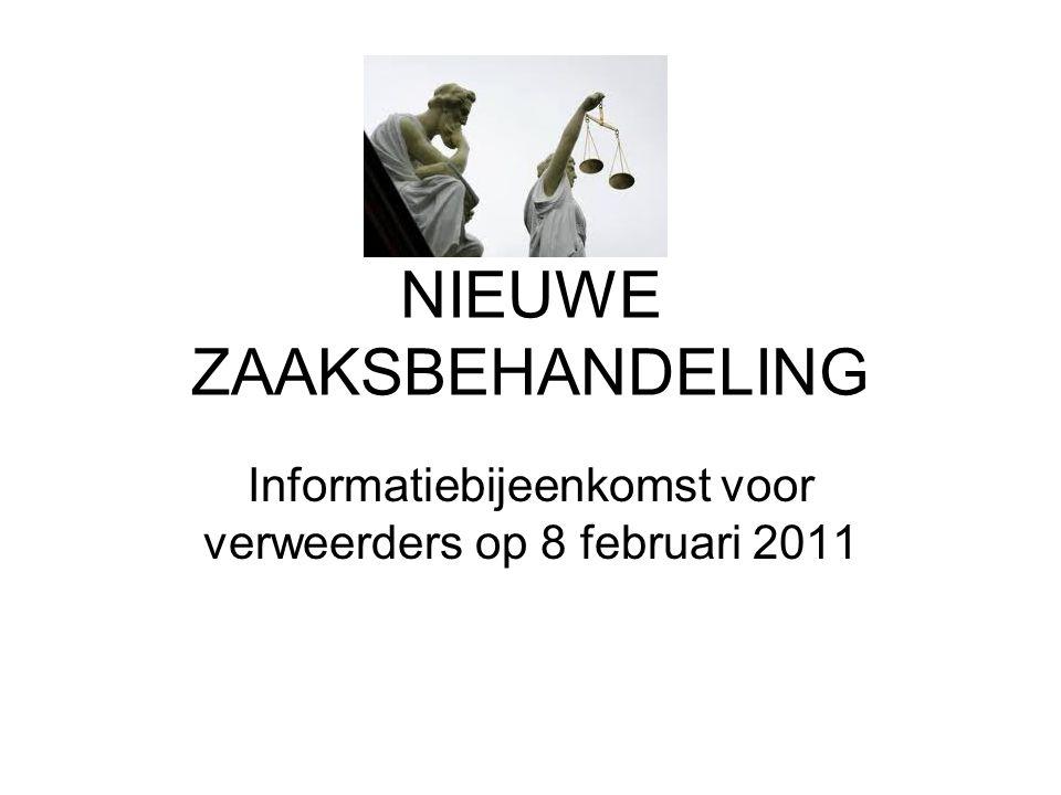 NIEUWE ZAAKSBEHANDELING Informatiebijeenkomst voor verweerders op 8 februari 2011