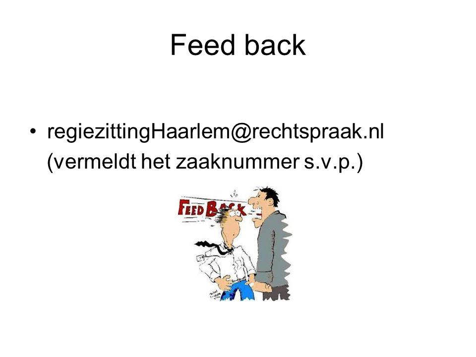 Feed back regiezittingHaarlem@rechtspraak.nl (vermeldt het zaaknummer s.v.p.)