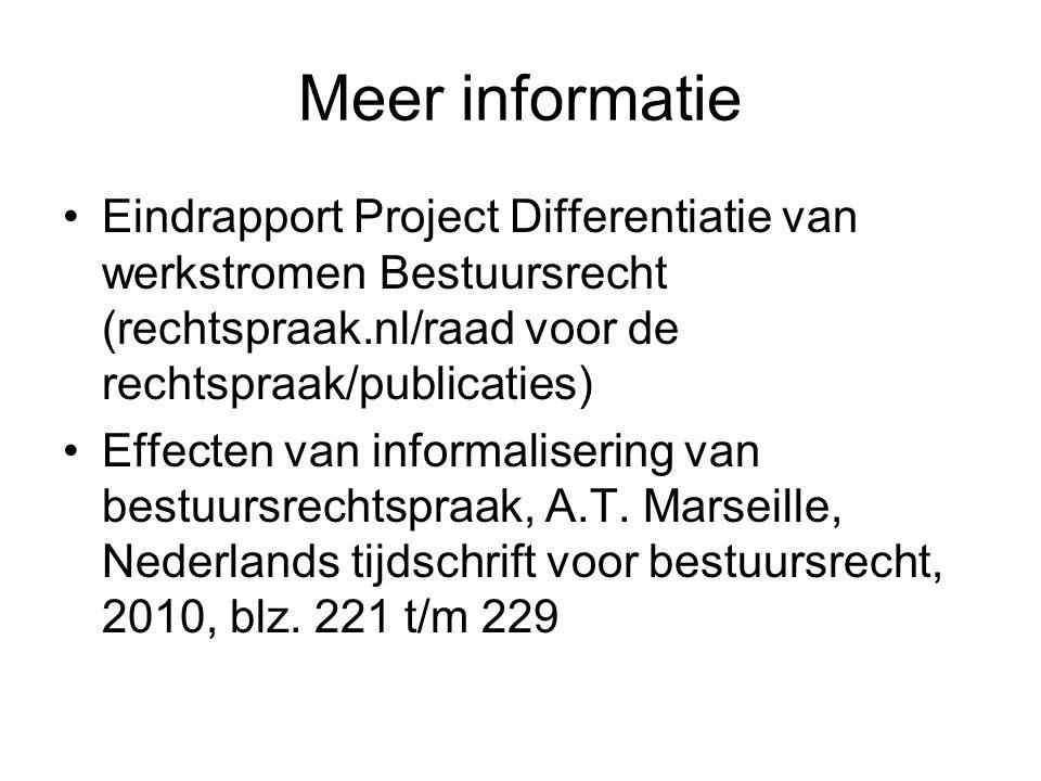 Meer informatie Eindrapport Project Differentiatie van werkstromen Bestuursrecht (rechtspraak.nl/raad voor de rechtspraak/publicaties) Effecten van informalisering van bestuursrechtspraak, A.T.